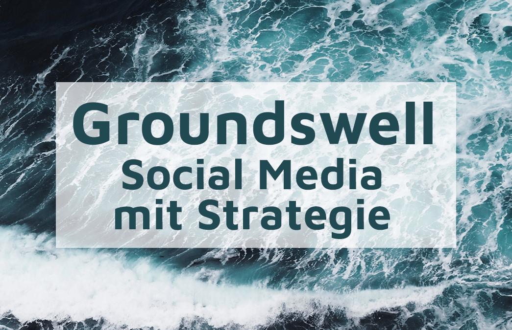 Social Media mit Strategie – Methodik mit Groundswell